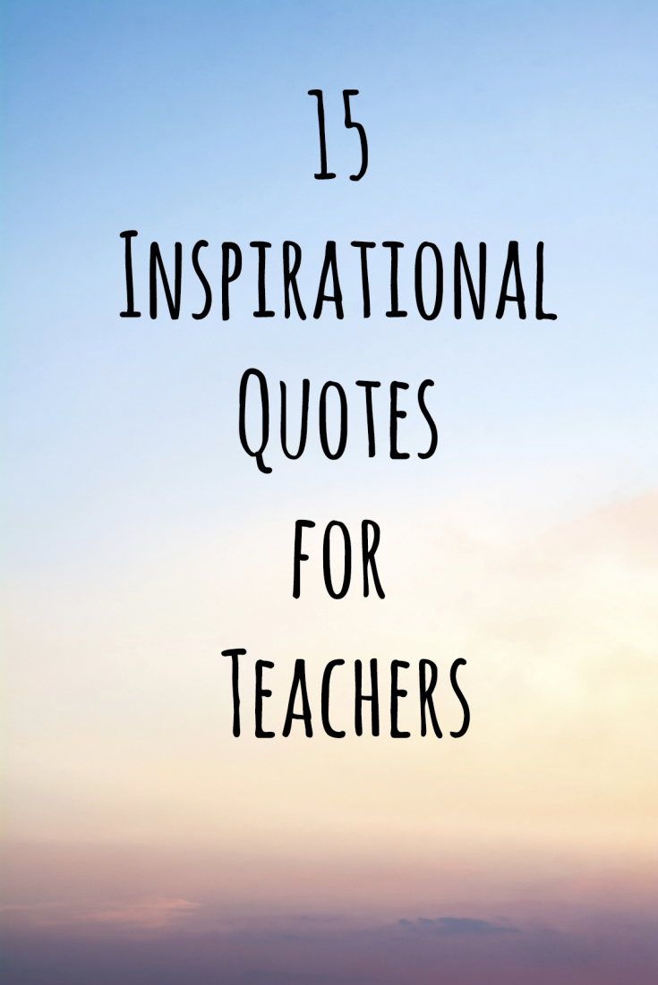 Inspirational Quotations 15 Inspirational Quotes For Teachers  Teach For America