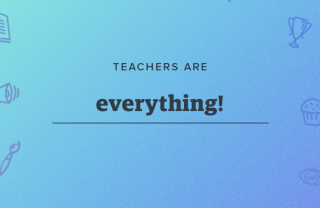 "A blue graphic with the text, ""Teachers are everything."""