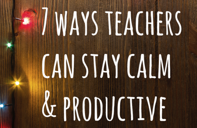 "A wood-paneled wall with colored Christmas lights, and white text reading ""7 Ways Teachers Can Stay Calm and Productive."""