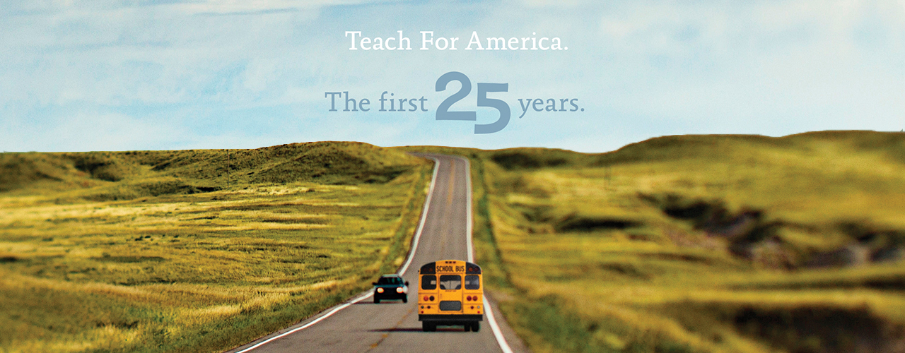 "The back of a yellow schoolbus driving far ahead on an open stretch of road, with green fields on eather side and a blue sky with white clouds over head, and the title ""Teach For America. The First 25 Years."""